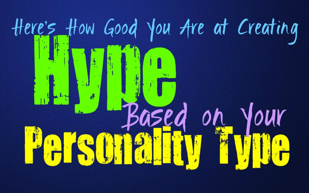 Here's How Good You Are at Creating Hype, Based on Your Personality Type