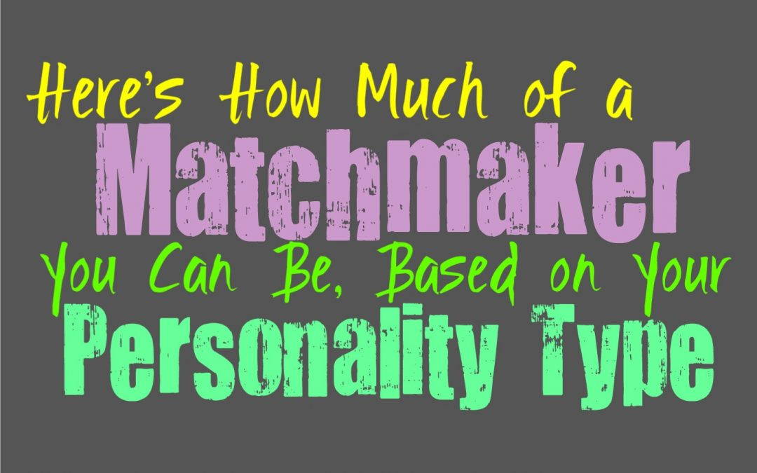 Here's How Much of a Matchmaker Can Be, Based on Your Personality Type