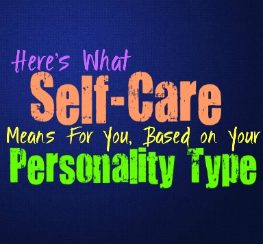 Here's What Self-Care Means for You, Based on Your Personality Type