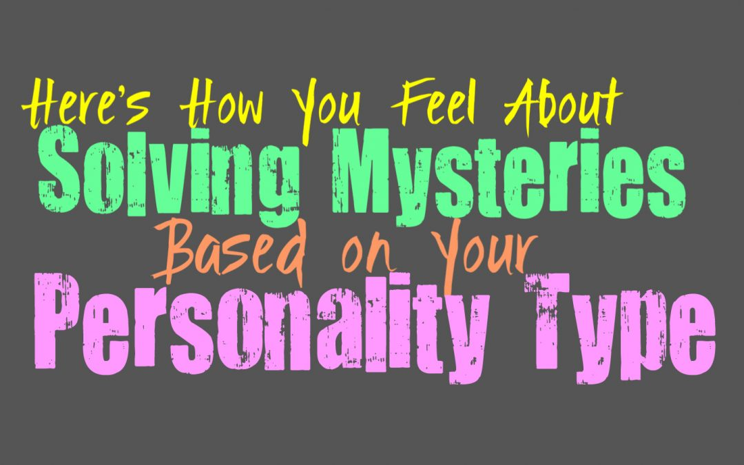 Here's How Much You Enjoy Solving Mysteries, Based on Your Personality Type