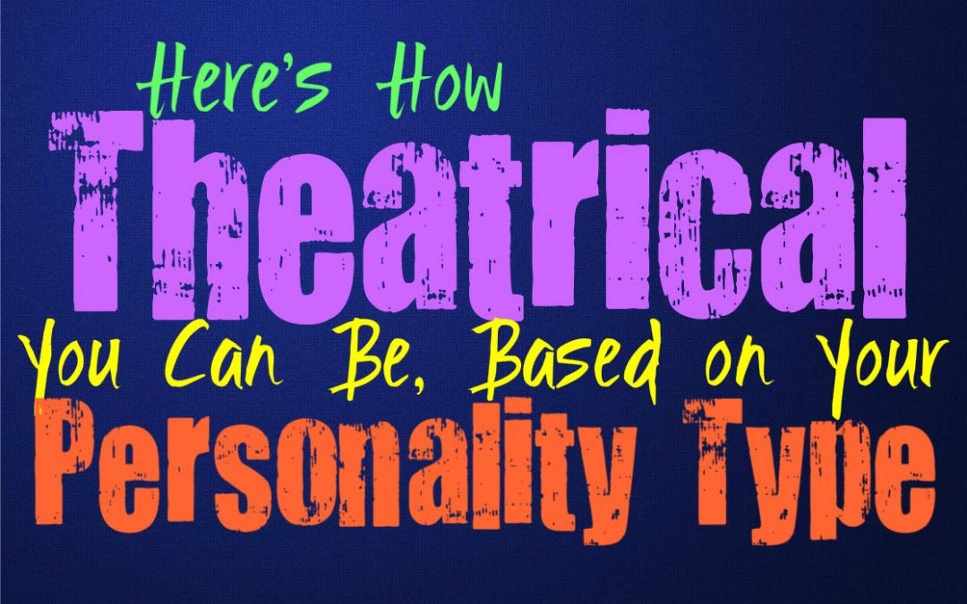 Here's How Theatrical You Can Be, Based on Your Personality Type