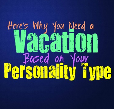 Here's Why You Need a Vacation, Based on Your Personality Type
