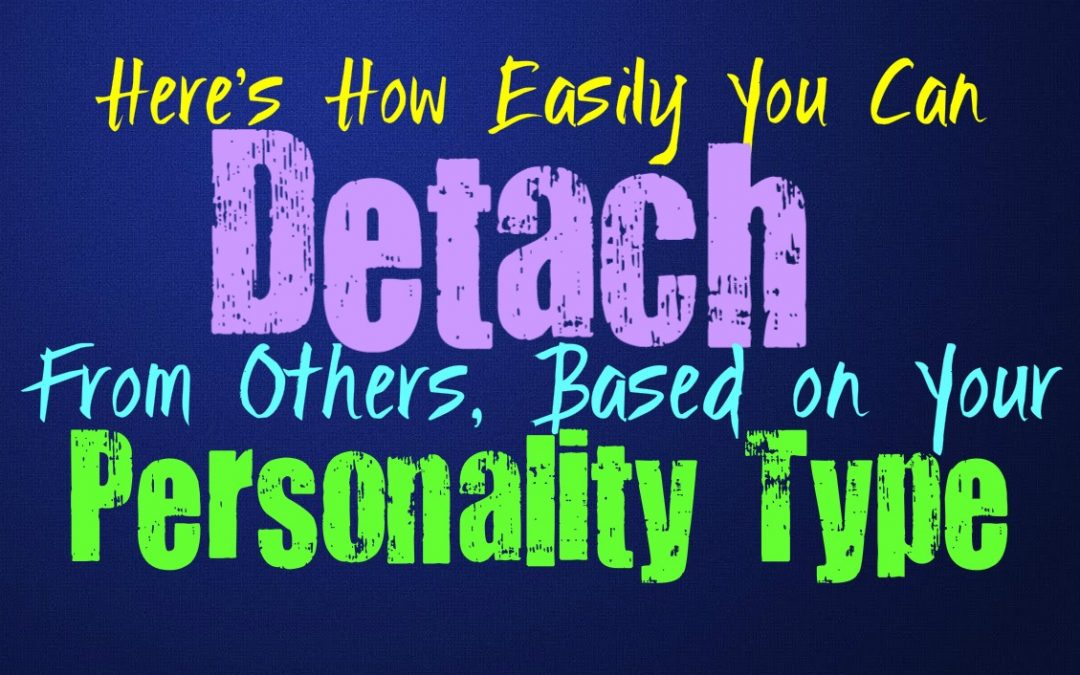 Here's How Easily You Can Detach From Others, Based on Your Personality Type