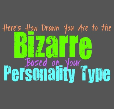 Here's How Drawn You Are to the Bizarre, Based on Your Personality Type