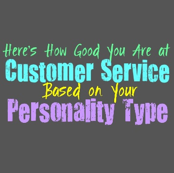 Here's How Good You Are At Customer Service, Based on Your Personality Type