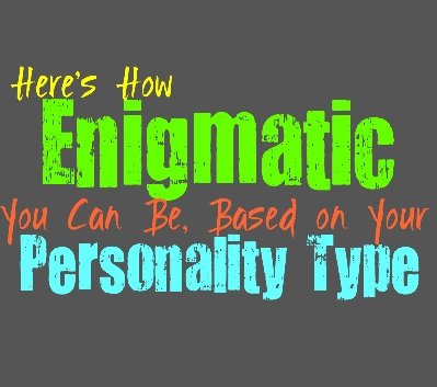 Here's How Enigmatic You Are, Based on Your Personality Type