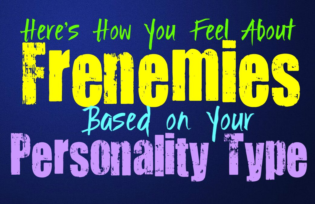 Here's How You Feel About Frenemies, Based on Your Personality Type