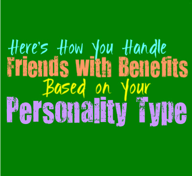 Here's How You Handle Friends with Benefits, Based on Your Personality Type