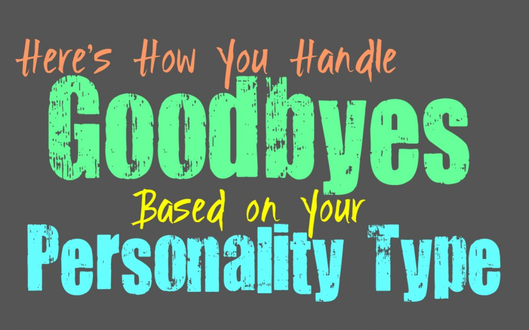 Here's How You Handle Goodbyes, Based on Your Personality Type