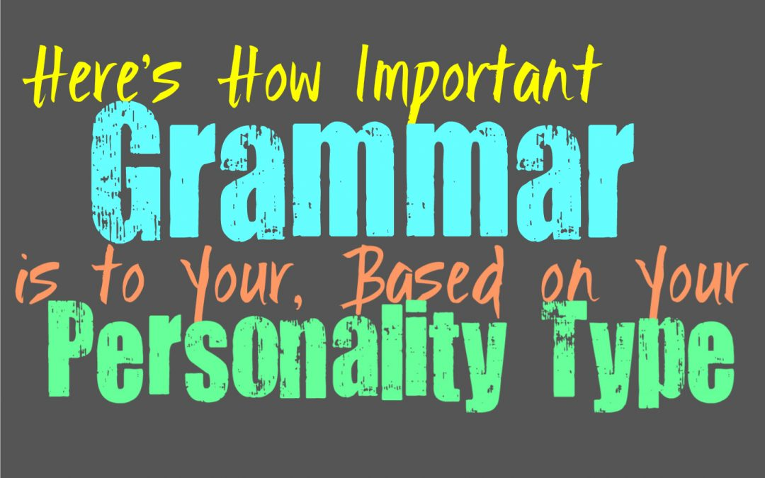 Here's How Important Grammar is to You, Based on Your Personality Type