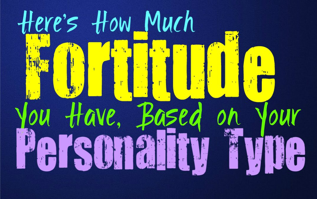 Here's How Much Fortitude You Have, Based on Your Personality Type