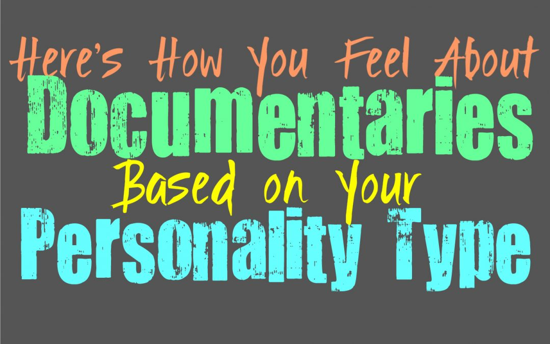 Here's How You Feel About Documentaries, Based on Your Personality Type