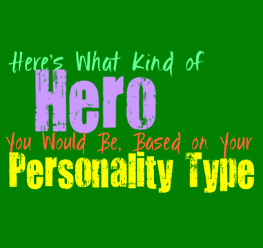 Here's What Type of Hero You Would Be, Based on Your Personality Type