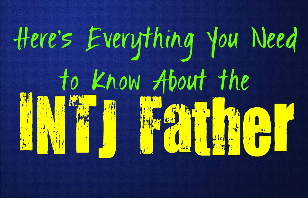 Here's Everything You Need to Know About the INTJ Father