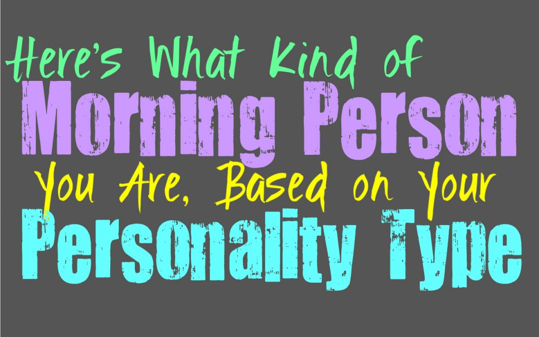 Here's What Kind of Morning Person You Are, Based on Your Personality Type
