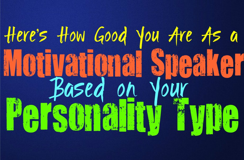 Here's How Good You Are as a Motivational Speaker, Based on Your Personality Type