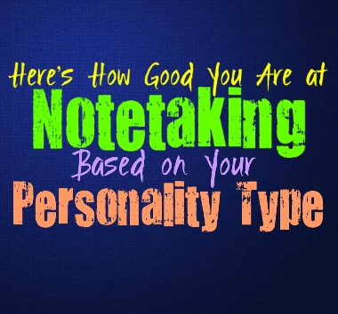Here's How Good You Are at Notetaking, Based on Your Personality Type