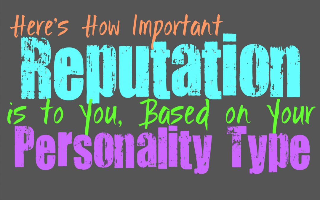 Here's How Important Reputation is to You, Based on Your Personality Type
