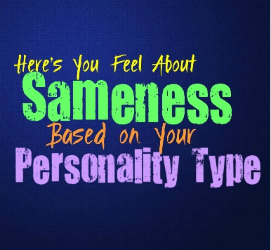 Here's How You Feel About Sameness, Based On Your Personality Type