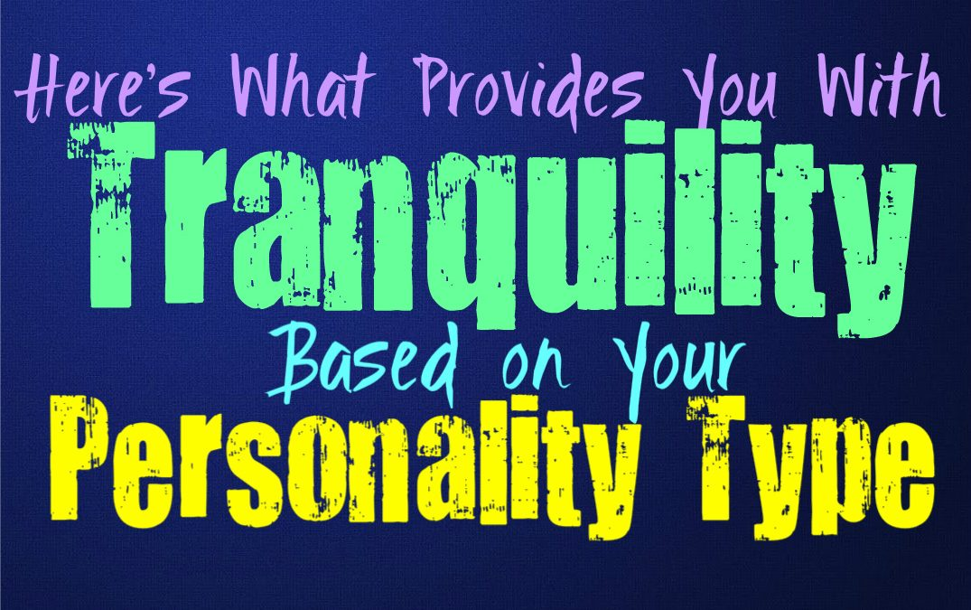 Here's What Provides You With a Sense of Tranquility, Based on Your Personality Type