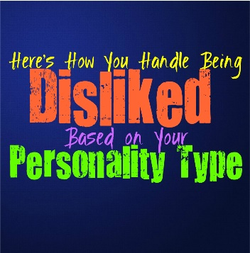 Here's How You Handle Being Disliked, Based on Your Personality Type