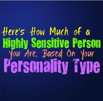 Here's How Much of a HSP (Highly Sensitive Person) You Are, Based on Your Personality Type