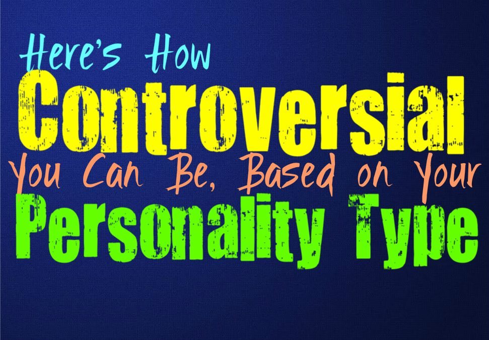 Here's How Controversial You Can Be, Based on Your Personality Type