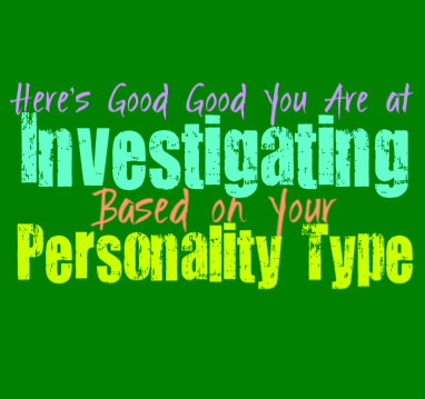 Here's How Good You Are At Investigating, Based on Your Personality Type