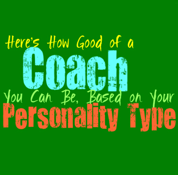Here's How Good of a Coach You Would Be, Based on Your Personality Type