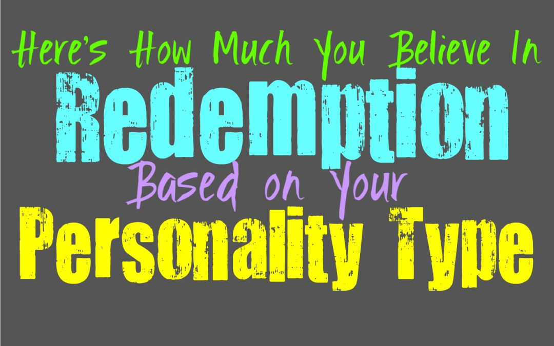 Here's How Much You Believe in Redemption, Based on Your Personality Type