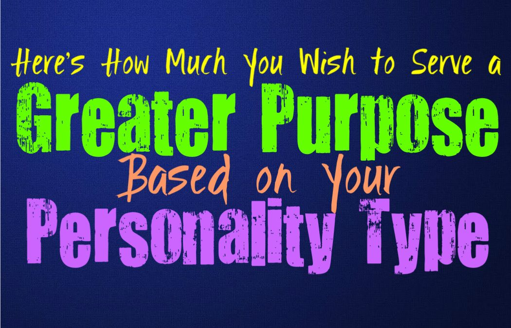 Here's How Much You Wish to Serve a Greater Purpose, Based on Your Personality Type