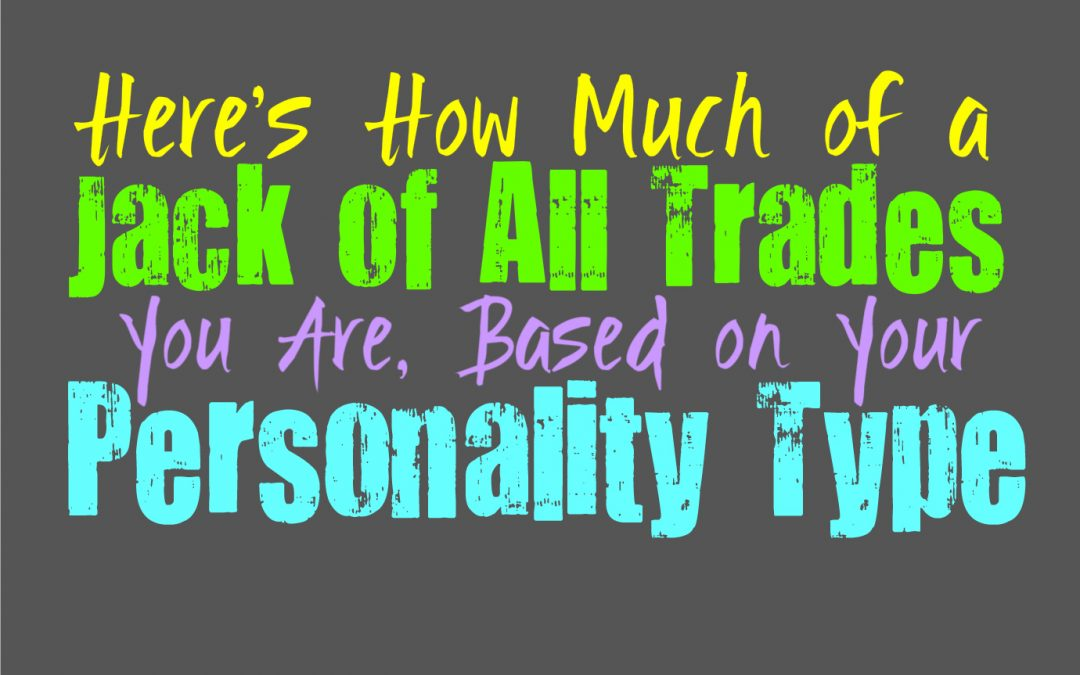 Here's How Much of a Jack of all Trades You Are, Based on Your Personality Type