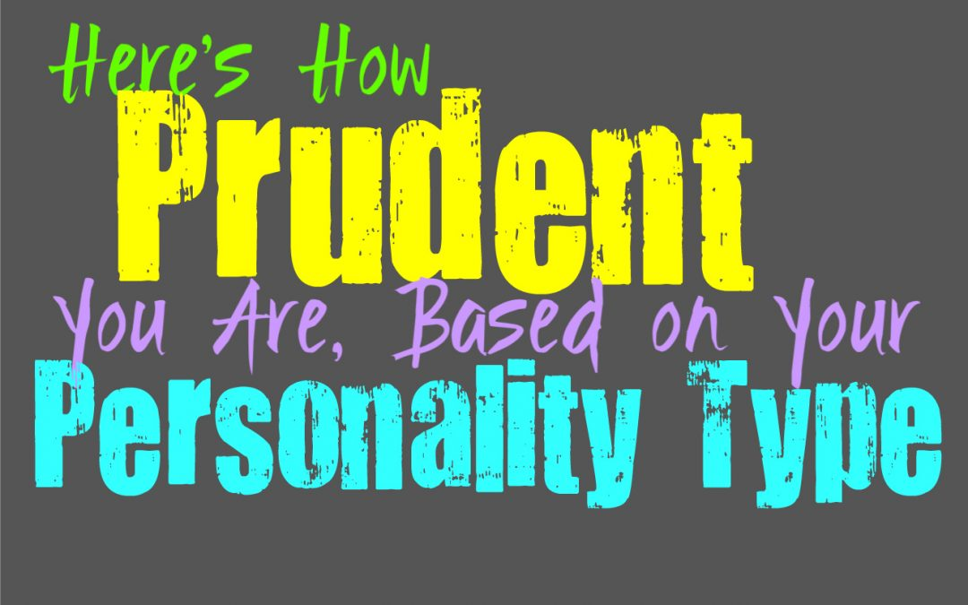 Here's How Prudent You Are, Based on Your Personality Type