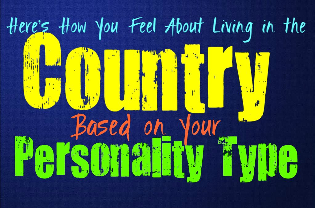 Here's How You Handle Living in the Country, Based on Your Personality Type