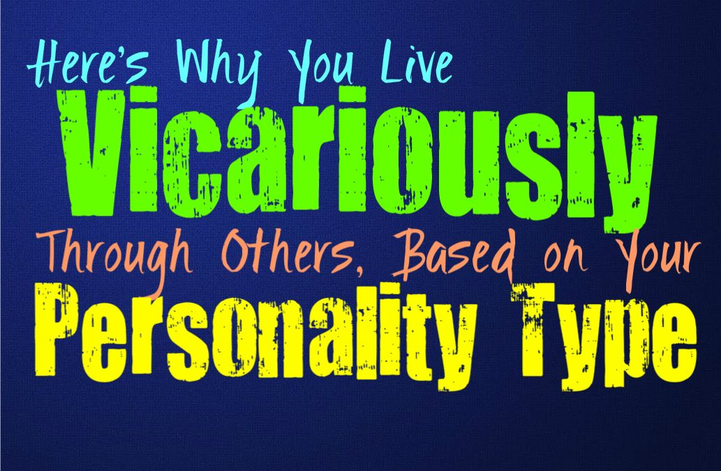 Here's Why You Live Vicariously Through Others, Based on Your Personality Type