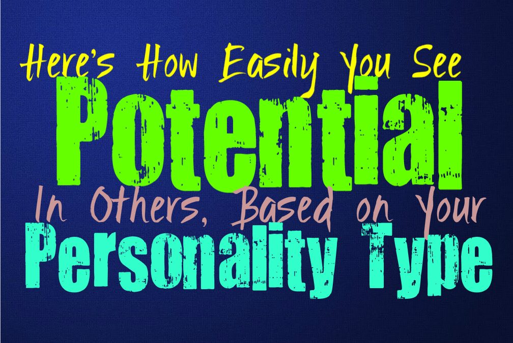 Here's How Easily You See Potential Within Others, Based on Your Personality Type