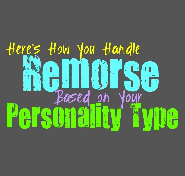 Here's How You Handle Remorse, Based on Your Personality Type