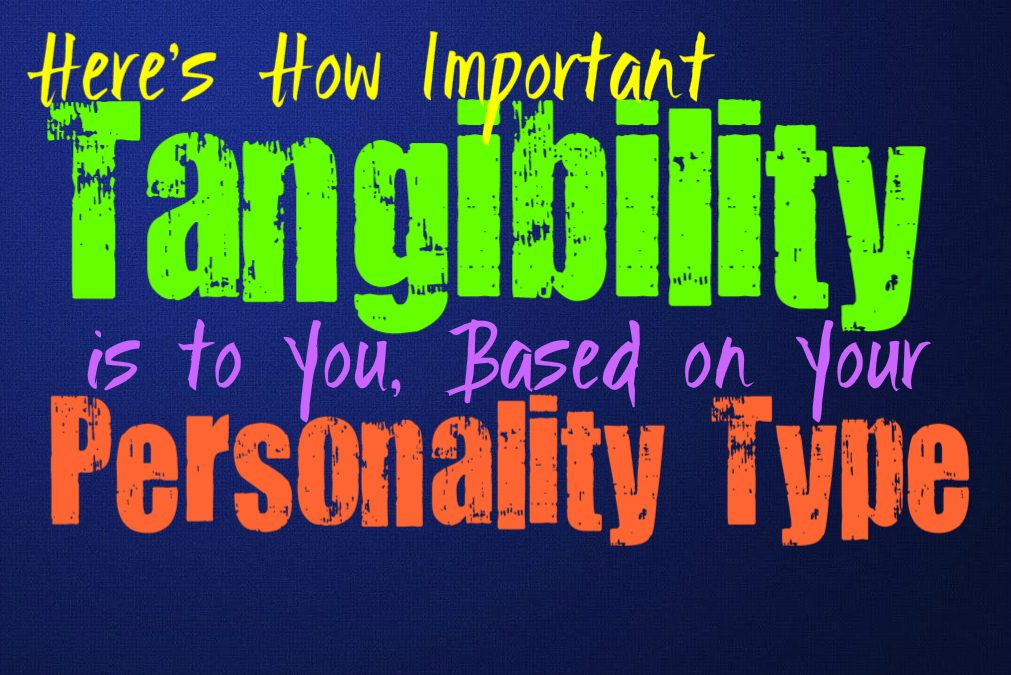 Here is How Important Tangibility is to You, Based on Your Personality Type
