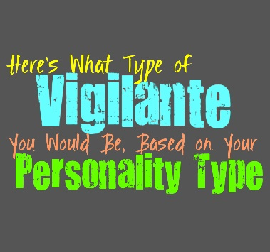 Here's What Type of Vigilante You Would Be, Based on Your Personality Type