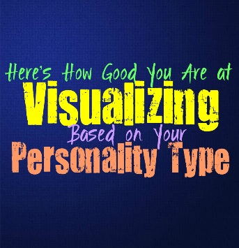 Here's How Good You Are at Visualizing, Based on Your Personality Type