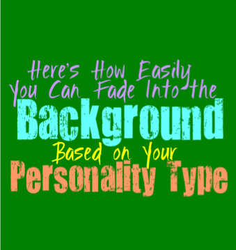 Here's How Easily You Can Fade Into the Background, Based on Your Personality Type