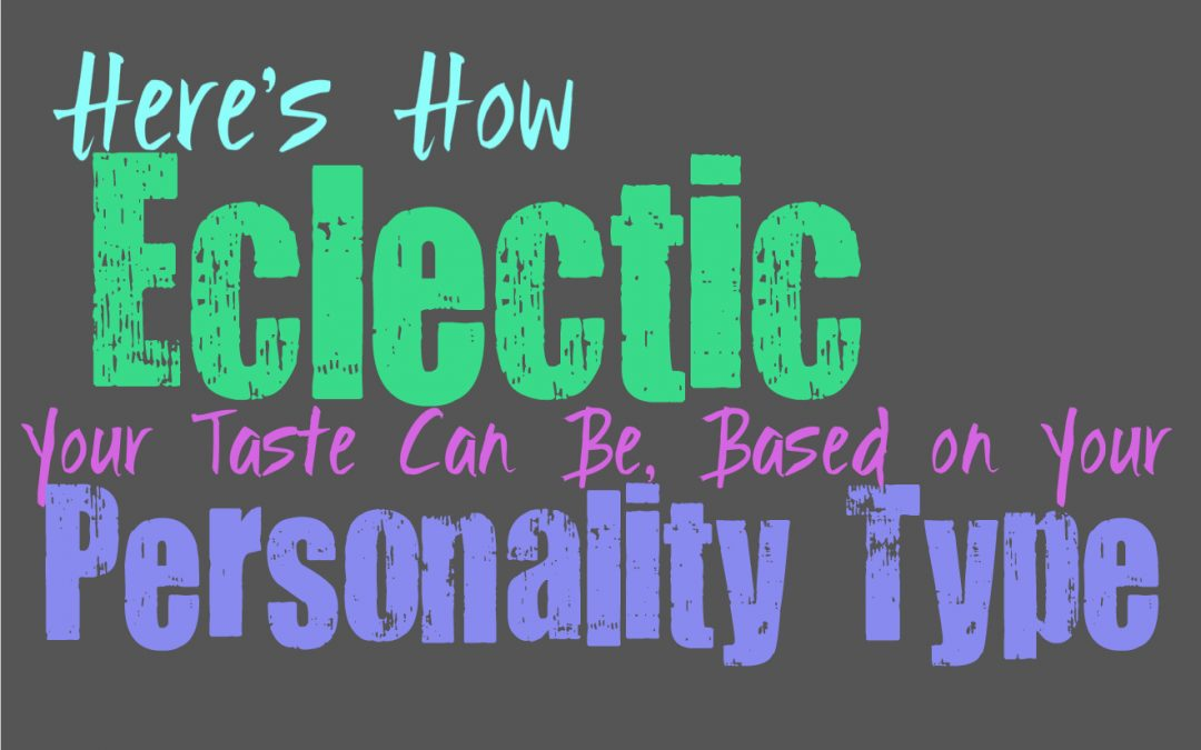 Here's How Eclectic Your Taste Can Be, Based on Your Personality Type