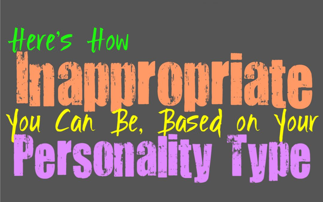 Here's How Inappropriate You Can Be, Based on Your Personality Type