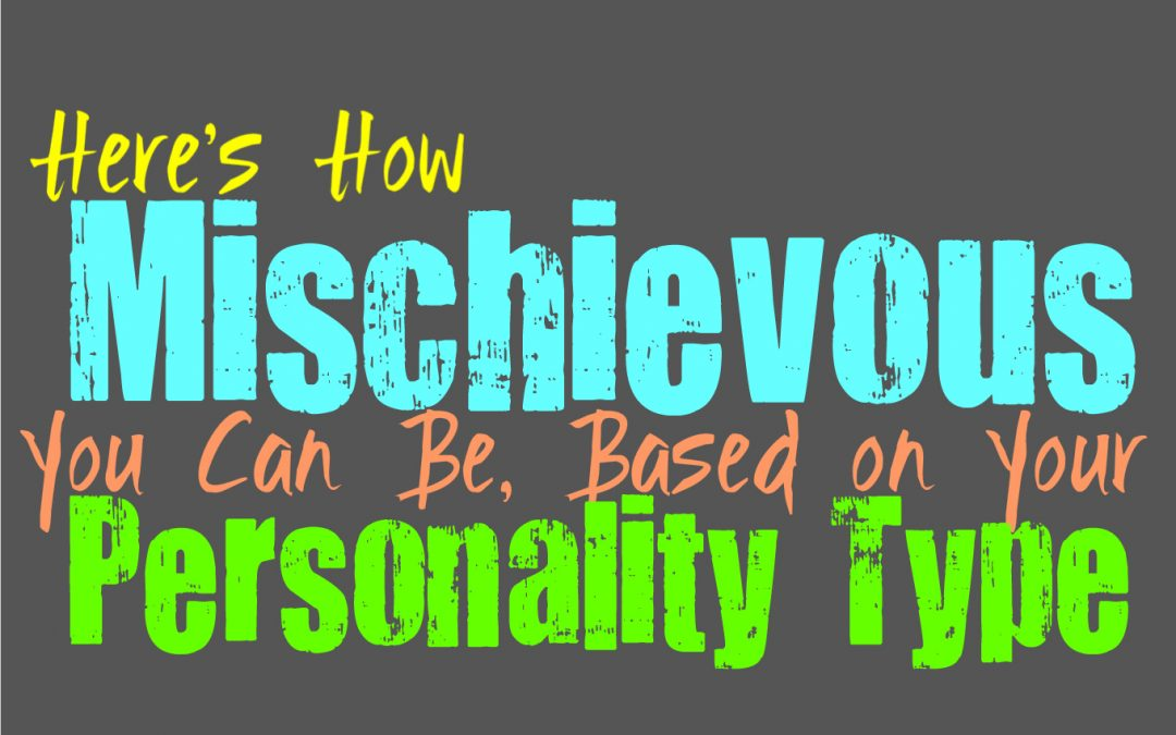 Here's How Mischievous You Can Be, Based on Your Personality Type