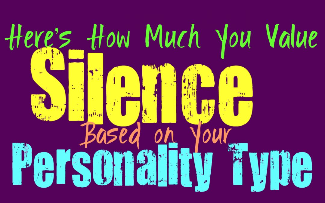 Here's How Much You Value the Silence, Based on Your Personality Type