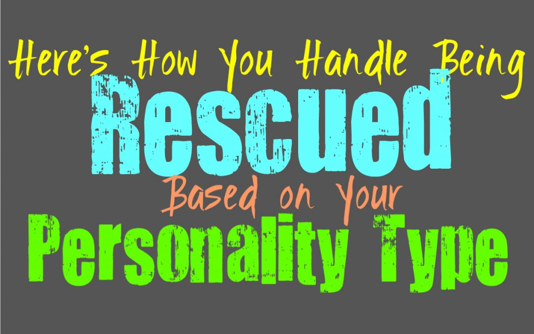 Here's How Well You Handle Being Rescued, Based on Your Personality Type