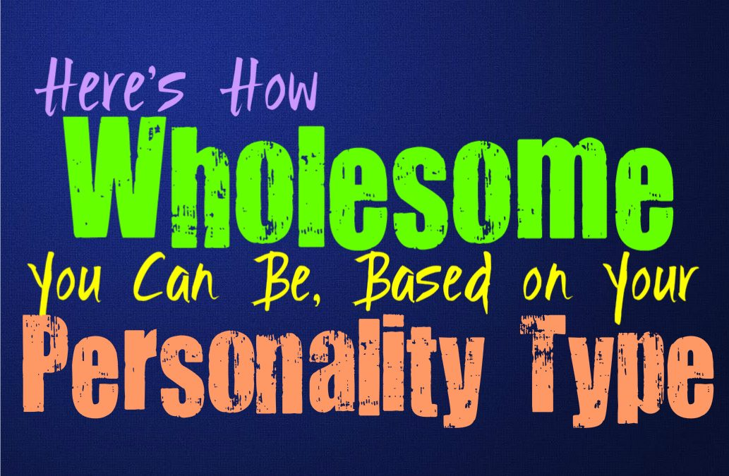 Here's How Wholesome You Can Be, Based on Your Personality Type