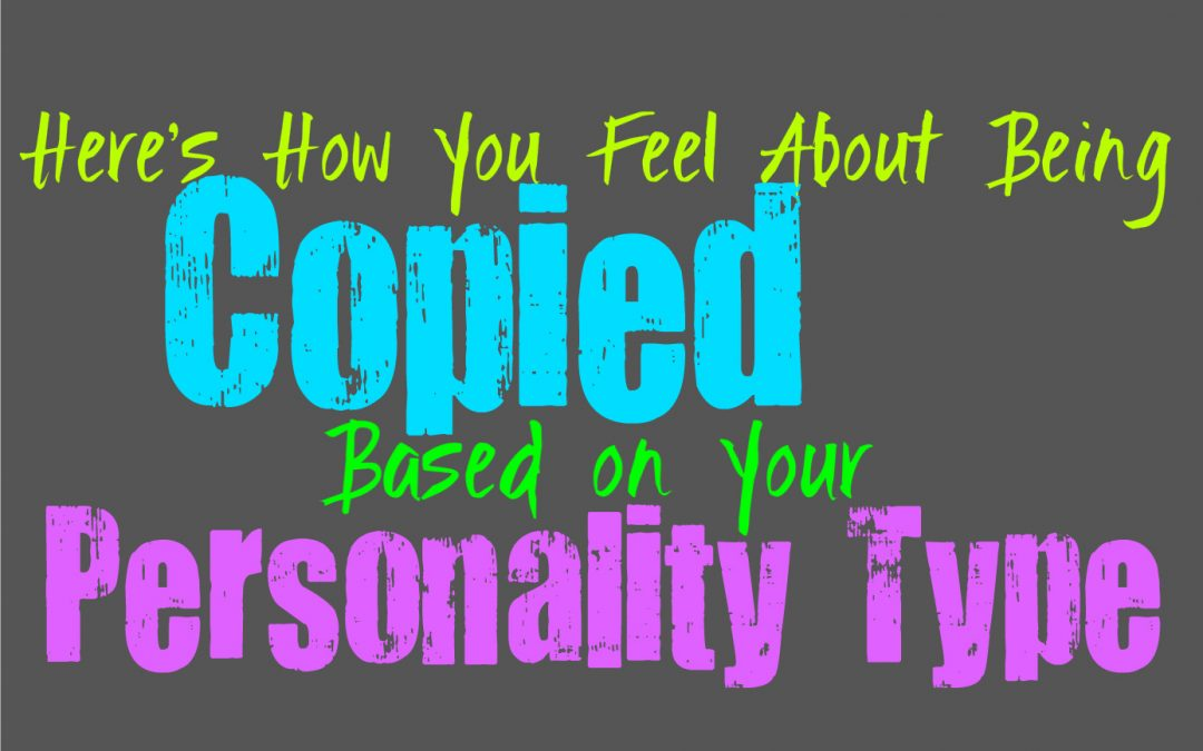 Here's How You Feel About Being Copied, Based on Your Personality Type