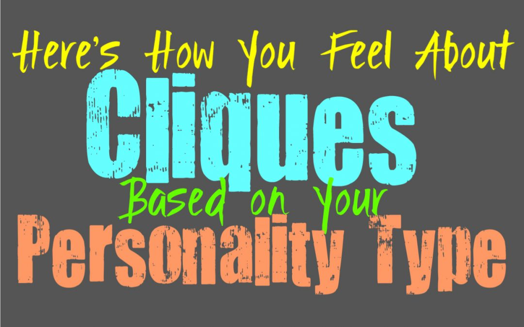 Here's How You Feel About Cliques, Based on Your Personality Type