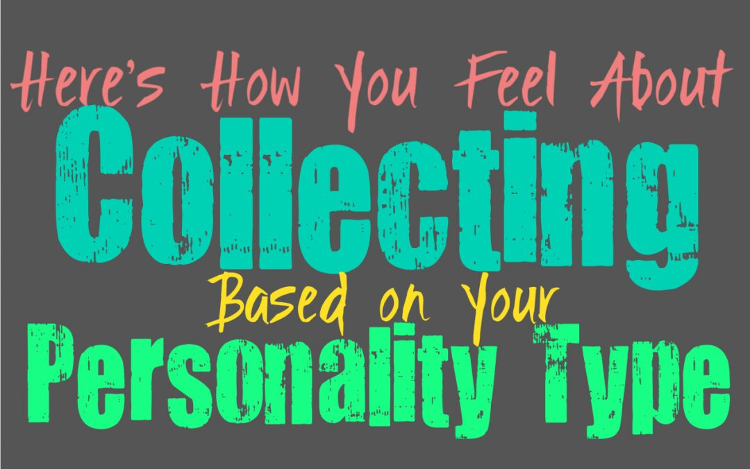 Here's How You Feel About Collecting, Based on Your Personality Type